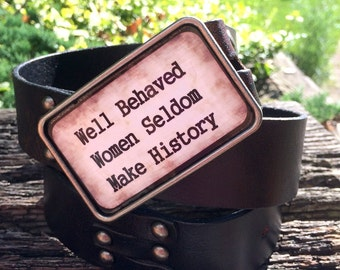 WELL BEHAVED WOMEN RARELY MAKE HISTORY Belt Buckle Pink or Black
