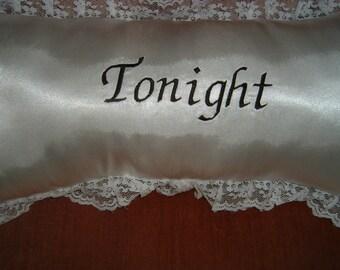 Satin Throw Pillow withTonight embroidered on one side, Not Tonight  embroidered on Other