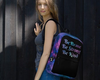 Be Brave, Be Strong, Be Kind - Galaxy, Cosmic, Nebula Backpack