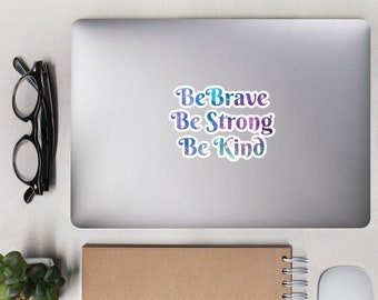 Be Brave, Be Strong, Be Kind - Bubble-free stickers - We're All In This Together, Galaxy, Cosmic, Stars, Nebula