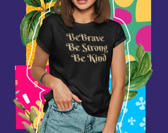 Be Brave, Be Strong, Be Kind - Gold Text Short-Sleeve Unisex T-Shirt - We're All In This Together