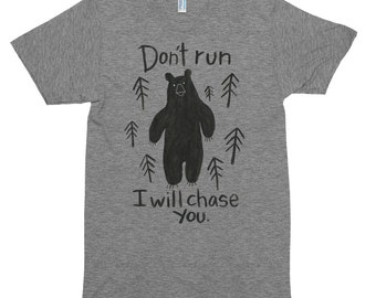 Funny Bear Illustration Don't Run I Will Chase you American Apparel T-shirt