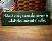Behind every successful person is a substantial amount of coffee Wood Sign