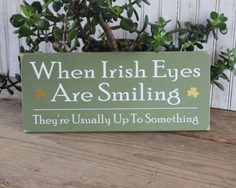 14b75c278 Wood Sign When Irish Eyes Are Smiling They're Usually Up To Something Wall  Decor Irish Saying St. Patrick's Day Shamrock