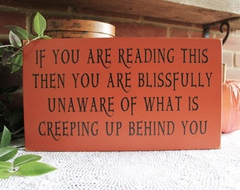 Halloween Sign If You Are Reading This Creeping Up Behind You Wood Wall Decoration