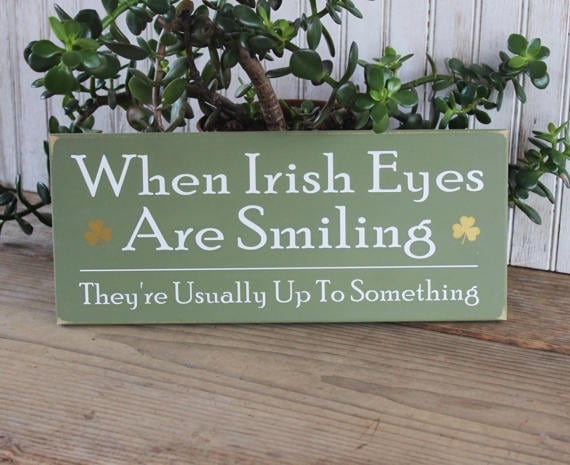 Wood Sign When Irish Eyes Are Smiling They Re Usually Up Etsy