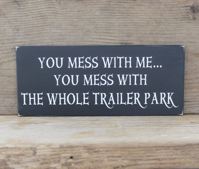Trailer Park Sign, Mess With Me Mess With The Whole Trailer Park, RV sign,  Trailer Trash Funny Sign, RV Park Sign, RV Owner Gift