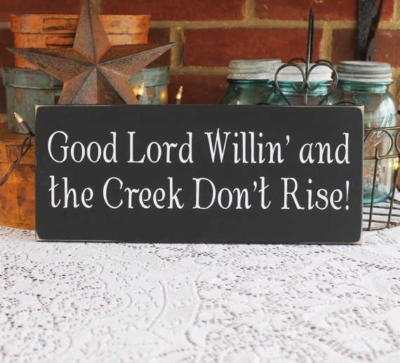 Southern Sign Good Lord Willin Creek Dont Rise Wood Etsy