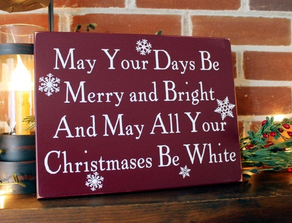 Resultat d'imatges de May all your days be happy and bright and may all your Christmases be white.