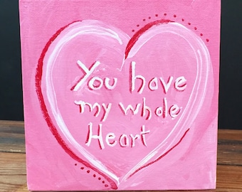 "You Have My Whole Heart | Valentine Heart Painting on 6""x6"" Canvas - One of a Kind Pin Heart Valentine Greeting Card"