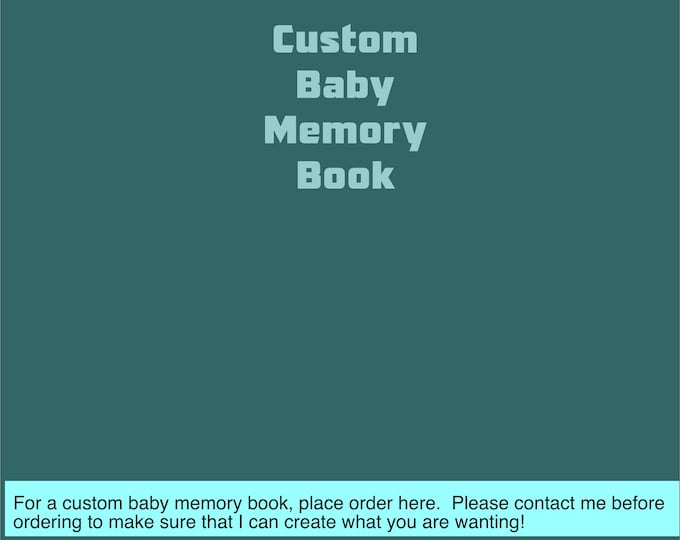 Custom Order Baby Memory Book - Message me first to find out if I can create a book the way you would like it!