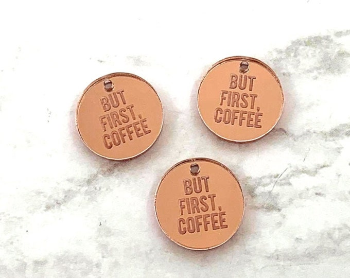 BUT FIRST COFFEE - Circle Disc Charm - Rose Gold Mirror Laser Cut Acrylic