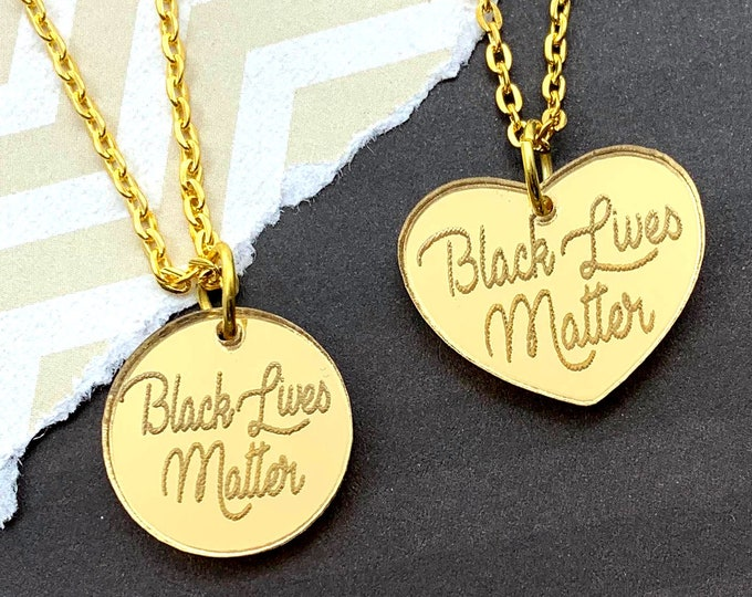BLACK LIVES MATTER - Laser Cut Acrylic Necklace - Activist - 100 percent of proceeds to go to Change.org - Circle or Heart
