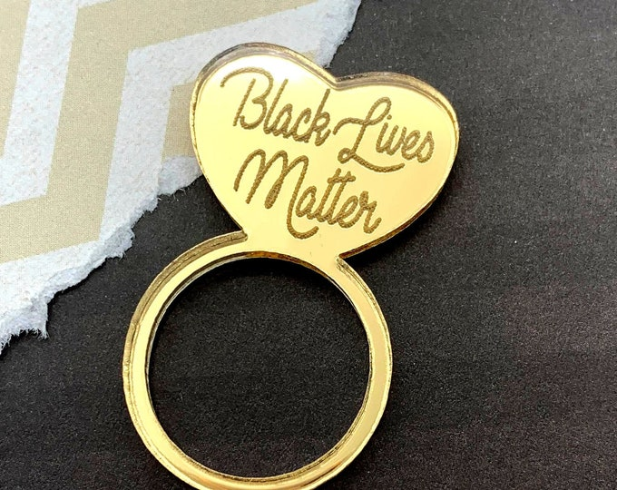 BLACK LIVES MATTER - Laser Cut Acrylic Ring - Activist - 100 percent of proceeds to go to Change.org