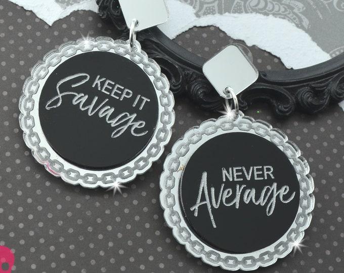 KEEP IT SAVAGE Never Average - Laser Cut Acrylic Dangle Earrings