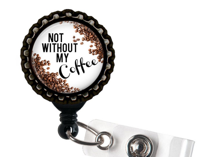 Not Without My Coffee Black Resin Retractable Badge Reel ID Holder