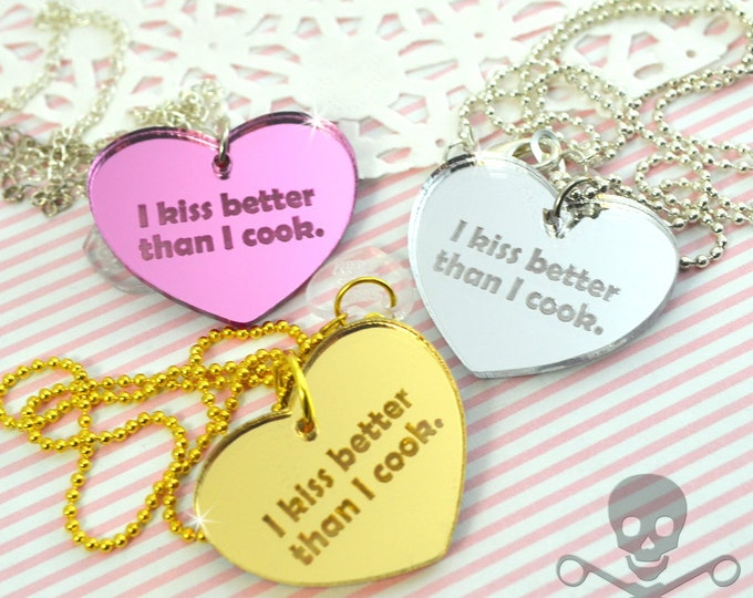 I Kiss Better Than I Cook - Your Choice Gold Pink or Silver- Laser Cut Acrylic Charm- Engraved Necklace