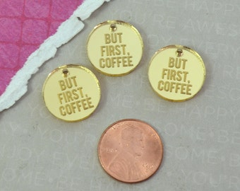 BUT FIRST COFFEE - Circle Disc Charm - Gold Mirror Laser Cut Acrylic