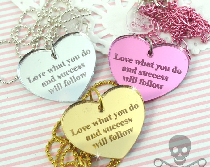 LOVE WHAT YOU Do And Success Will Follow- Your Choice Gold Pink or Silver- Laser Cut Acrylic Charm- Engraved Necklace