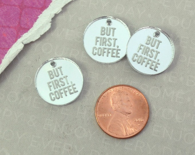 BUT FIRST COFFEE - Circle Disc Charm - Silver Mirror Laser Cut Acrylic