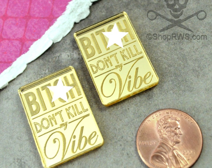 B*tch Don't Kill My Vibe-GOLD MIRROR CABS- in Laser Cut Acrylic