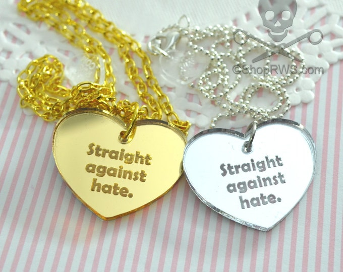 STRAIGHT AGAINST HATE - Your Choice Gold or Silver- Laser Cut Acrylic Charm- Engraved Necklace
