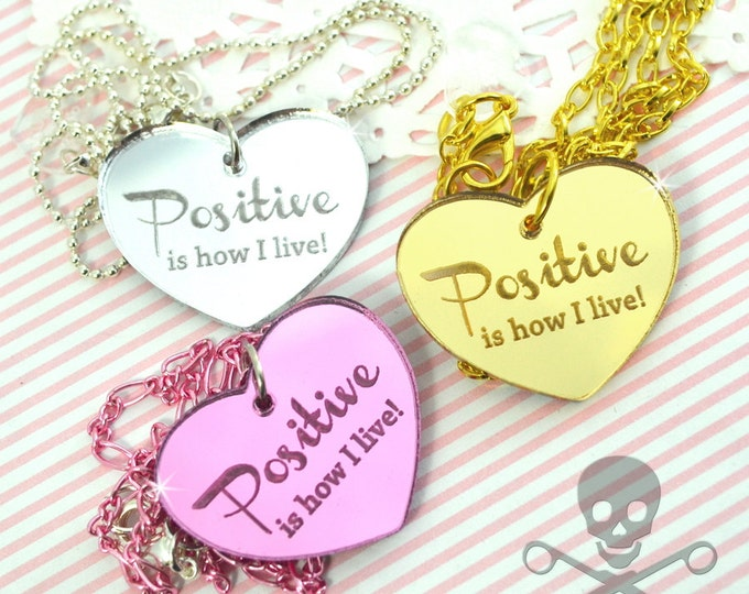 Positive Is How I Live- Your Choice Gold Pink or Silver- Laser Cut Acrylic Charm- Engraved Necklace