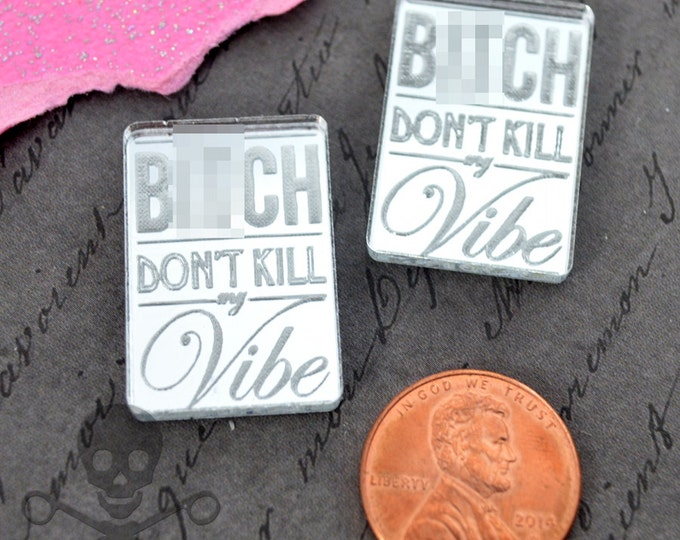 B*tch Don't Kill My Vibe-SILVER MIRROR CABS- in Laser Cut Acrylic