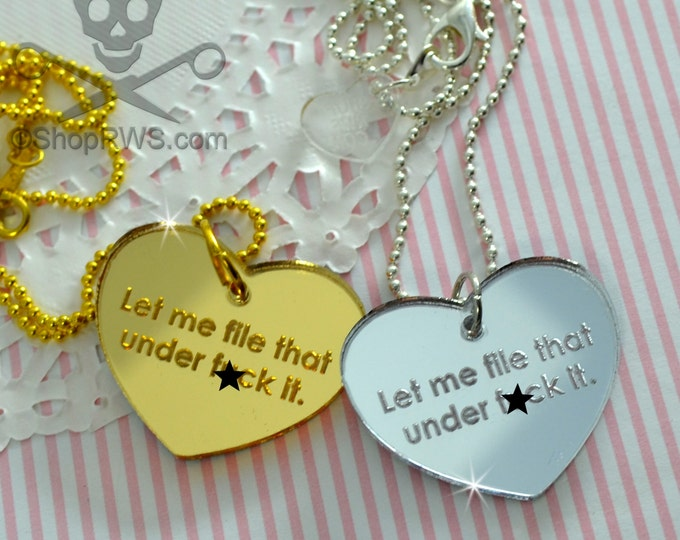 Let Me File That Under F*CK IT - Your Choice Gold or Silver- Laser Cut Acrylic Charm- Engraved Necklace