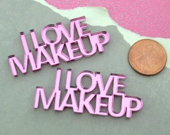 2-I Love Makeup-Script WORD CABs in Pink Mirror Laser Cut Acrylic