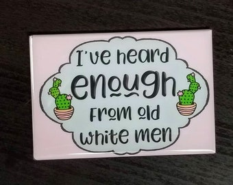 Heard Enough from Old White Men feminist  pop culture refrigerator magnet
