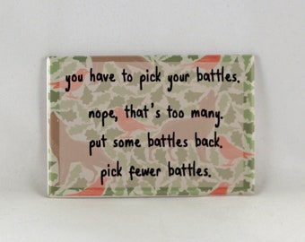 Pick your battles quote refrigerator magnet