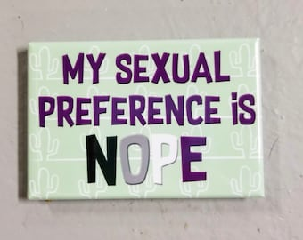My sexual preference is nope snarky queer asexual refrigerator magnet