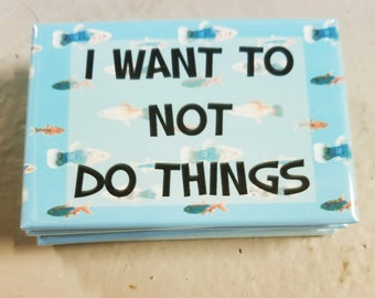I want to not do things fish tv quote refrigerator magnet