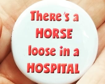 "Horse loose in a hospital individual 1.25"" pinback button"