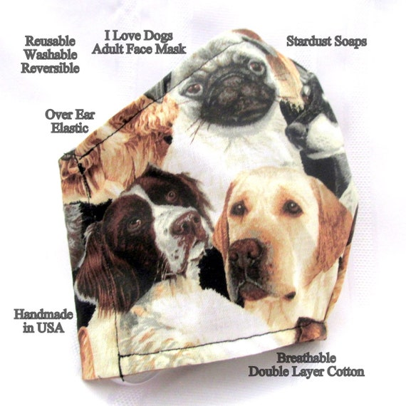 I Love Dogs, Adult Face Mask, Handmade in USA Reusable, Washable, Reversible, Breathable Double Layer Cotton, Face Protection, Travel.