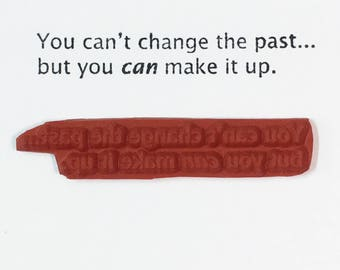 You Can't Change The Past But You Can Make It Up - Altered Attic Rubber Stamp - Funny Quote Greeting - Art Craft Scrapbook Paper Collage ATC