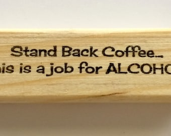 Rubber Stamp - Stand Back Coffee...this is a job for ALCOHOL - Funny Drinking Coffee Caffeine Quote Greeting - Altered Attic - 00292 Mounted