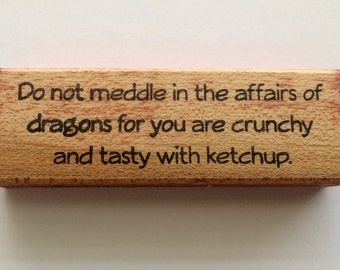 Rubber Stamp - Do Not Meddle In The Affairs Of Dragons -  Funny Whimsical Dragon Quote Greeting - Altered Attic - 00353 - Mounted