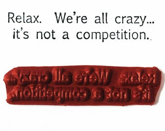 Relax We're All Crazy It's Not A Competition - Altered Attic Rubber Stamp - Funny Humor Quote Greeting - Art Craft Scrapbook Mixed Media