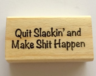 Mounted Rubber Stamp - QUIT SLACKIN and Make S**t Happen - Funny Motivational Quote Saying Greeting by Altered Attic sa-285m