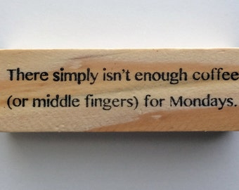 Altered Attic Mounted Rubber Stamp - There Simply Isn't Enough Coffee or Middle Fingers for Mondays - Office Humor Funny Greeting - # 00325