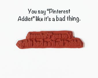 You Say Pinterest Addict Like It's A Bad Thing - Altered Attic Rubber Stamp - Funny Social Media Quote Greeting - Art Craft Scrapbook Paper
