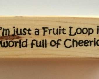 Rubber Stamp - I'm Just A Fruit Loop In A World Full of Cheerios - Funny Different Individual Quote Greeting - Altered Attic - 00361 Mounted