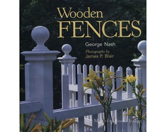 Wooden Fences Designing and Building  Building Instructions, Colonial Fences, Present Day Fences Color Photographs,  First Edition Hardcover