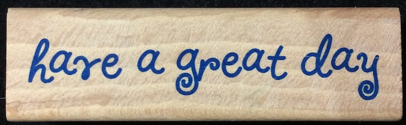 Have A Great Day Wood Mounted Rubber Stamp