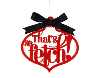 That's So Fetch Ornament - Mean Girls Movie Quote -  Laser Cut Acrylic or Wood