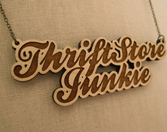 Thrift Store Junkie Necklace - Engraved Laser Cut Necklace