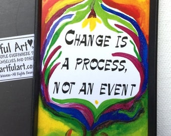 CHANGE Is A PROCESS Magnet Eating Disorder Inspiration Sobriety Recovery Motivation Sponsor Mindfulness Heartful Art by Raphaella Vaisseau