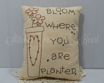 Bloom Where You Are Planted - Spring Home Decor - Quote -  Decorative Pillow - Primitive Home Decor - Gardeners Gift - Flowers